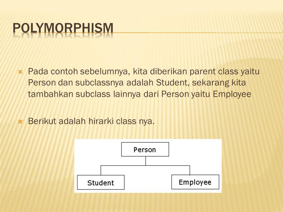  Pada contoh sebelumnya, kita diberikan parent class yaitu Person dan subclassnya adalah Student, sekarang kita tambahkan subclass lainnya dari Perso