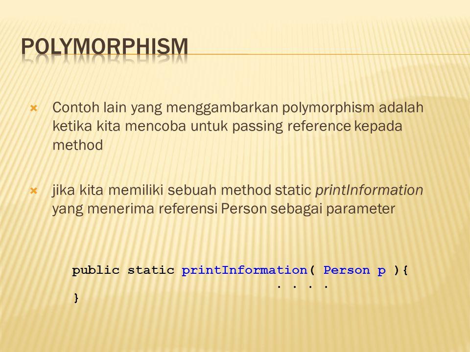  Contoh lain yang menggambarkan polymorphism adalah ketika kita mencoba untuk passing reference kepada method  jika kita memiliki sebuah method stat