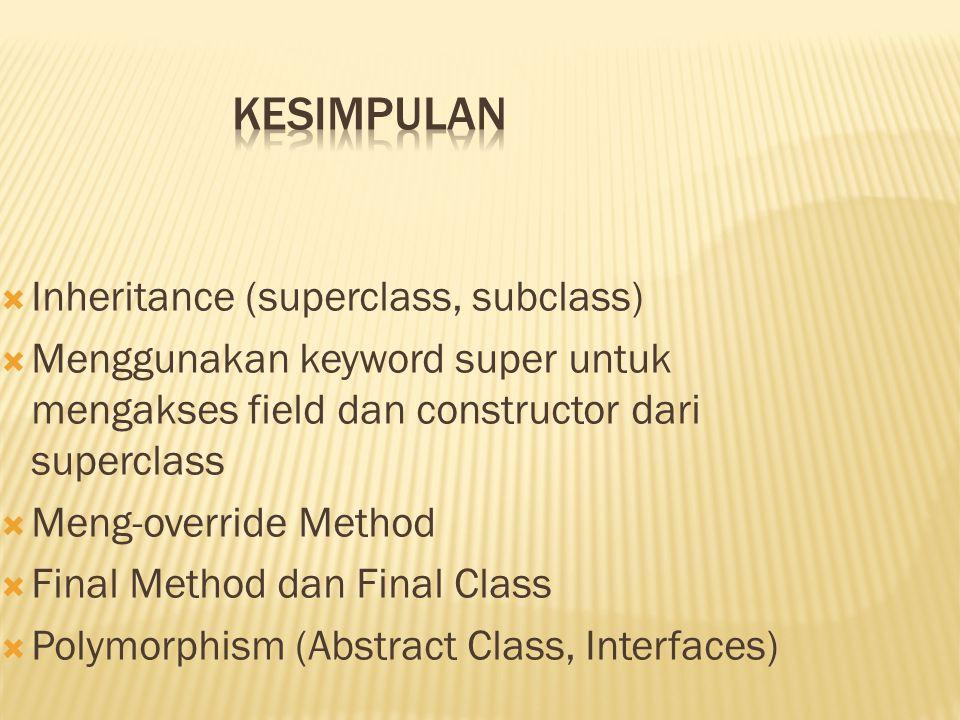  Inheritance (superclass, subclass)  Menggunakan keyword super untuk mengakses field dan constructor dari superclass  Meng-override Method  Final