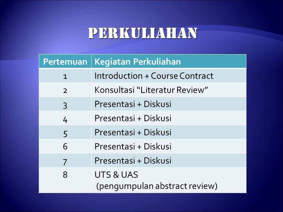 """PertemuanKegiatan Perkuliahan 1Introduction + Course Contract 2Konsultasi """"Literatur Review"""" 3Presentasi + Diskusi 4 5 6 7 8UTS & UAS (pengumpulan abs"""
