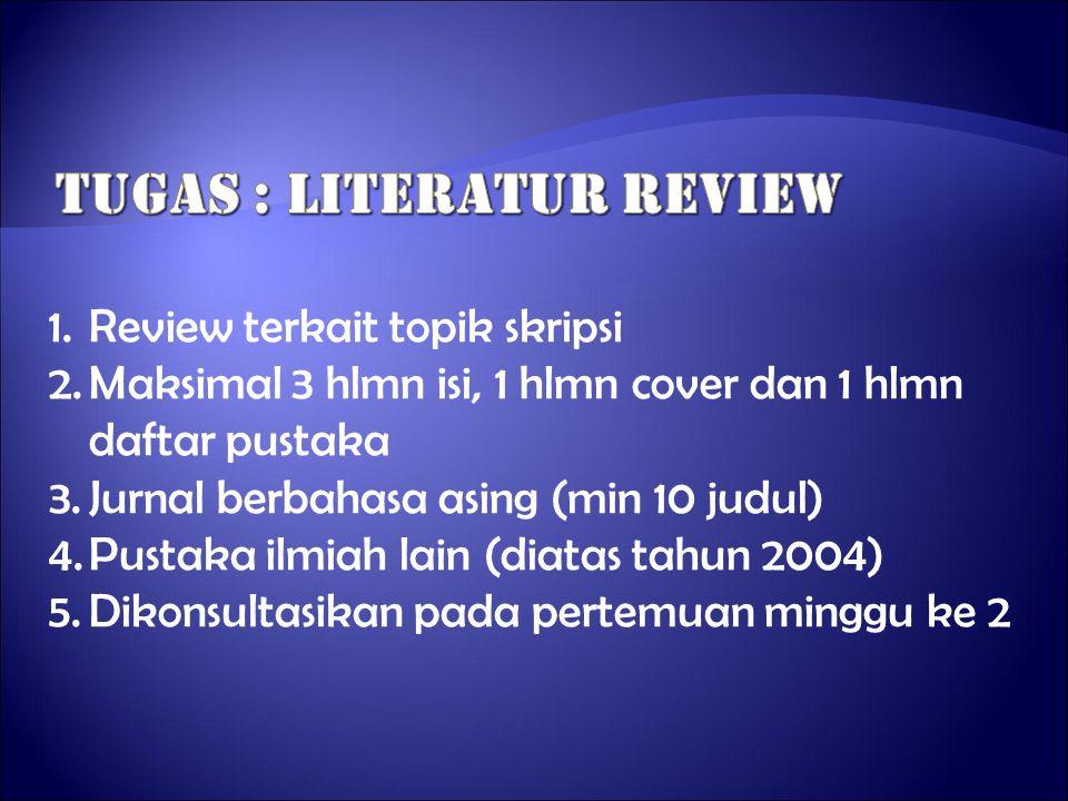 1.Review terkait topik skripsi 2.Maksimal 3 hlmn isi, 1 hlmn cover dan 1 hlmn daftar pustaka 3.Jurnal berbahasa asing (min 10 judul) 4.Pustaka ilmiah