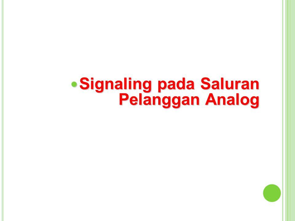Signaling pada Saluran Pelanggan Analog Signaling pada Saluran Pelanggan Analog