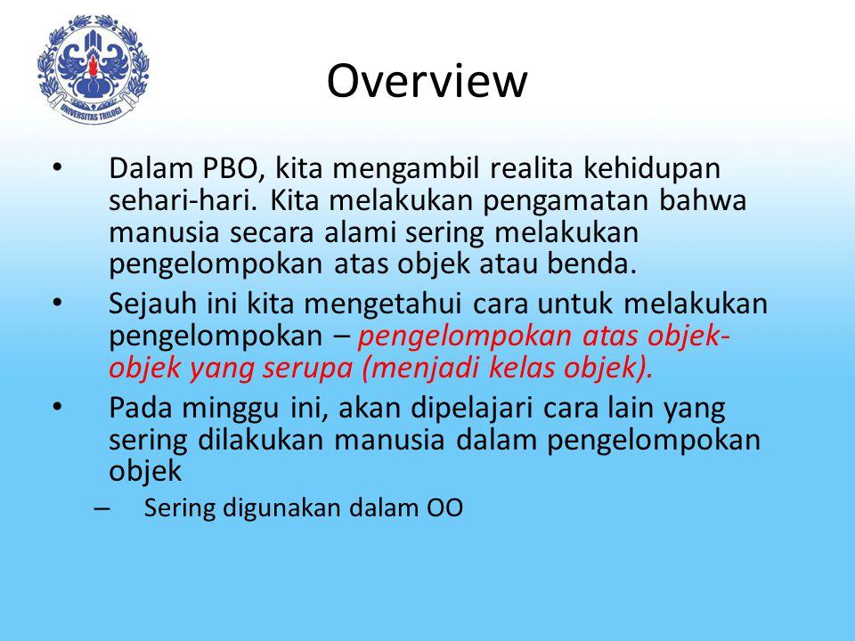 Overview Dalam PBO, kita mengambil realita kehidupan sehari-hari. Kita melakukan pengamatan bahwa manusia secara alami sering melakukan pengelompokan