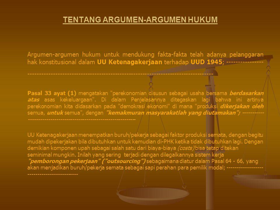 TENTANG ARGUMEN-ARGUMEN HUKUM Argumen-argumen hukum untuk mendukung fakta-fakta telah adanya pelanggaran hak konstitusional dalam UU Ketenagakerjaan t