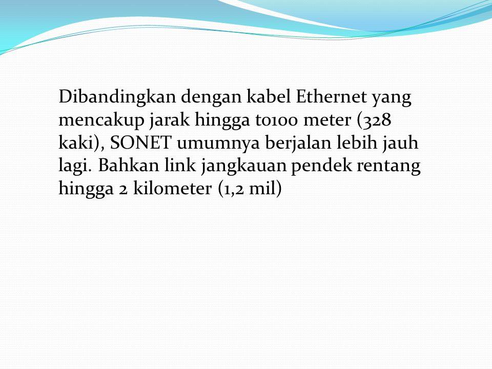 Dibandingkan dengan kabel Ethernet yang mencakup jarak hingga to100 meter (328 kaki), SONET umumnya berjalan lebih jauh lagi.