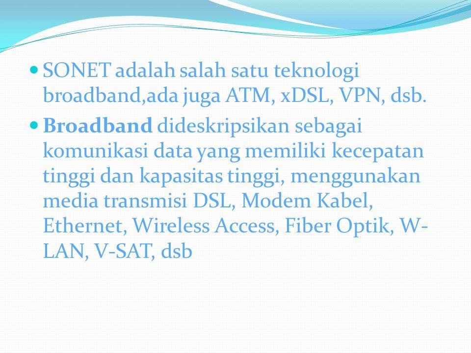 SONET adalah salah satu teknologi broadband,ada juga ATM, xDSL, VPN, dsb.