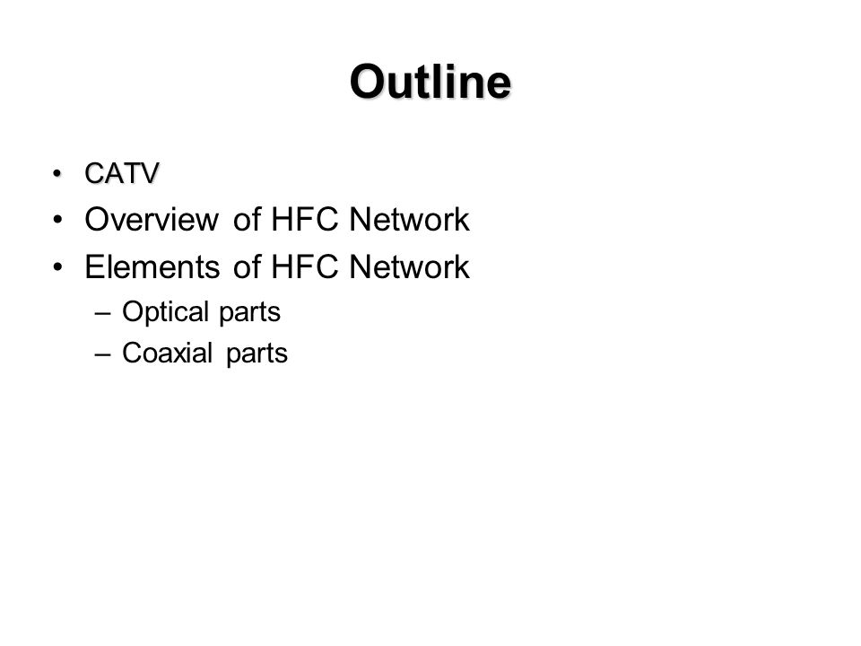 Basic Knowledge CATV and HFC ( Hybrid Fiber Coax ) Network Basic Knowledge CATV (Community Antenna Television) and HFC ( Hybrid Fiber Coax ) Network Program Studi S1 Teknik Telekomunikasi Jurusan Teknik Elektro STT Telkom