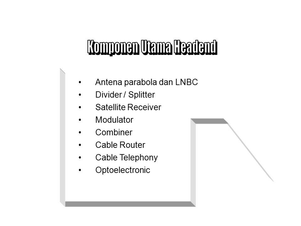 Terdapat 3 fungsi utama Headend : Pusat Pengendalian Reception (dari berbagai sumber) Conditioning (Modulasi, Converter, dll) Combining (multiplex).