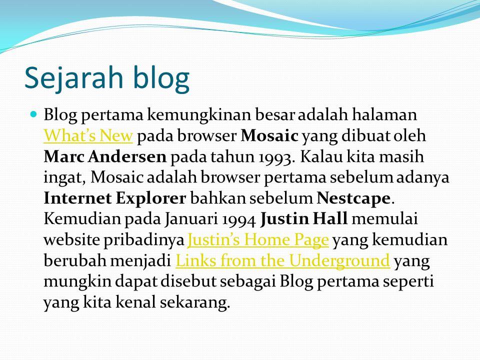 Sejarah blog Blog pertama kemungkinan besar adalah halaman What's New pada browser Mosaic yang dibuat oleh Marc Andersen pada tahun 1993.