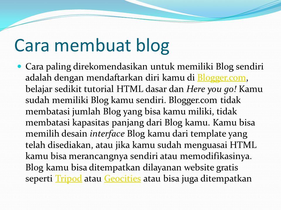 Cara membuat blog Cara paling direkomendasikan untuk memiliki Blog sendiri adalah dengan mendaftarkan diri kamu di Blogger.com, belajar sedikit tutorial HTML dasar dan Here you go.