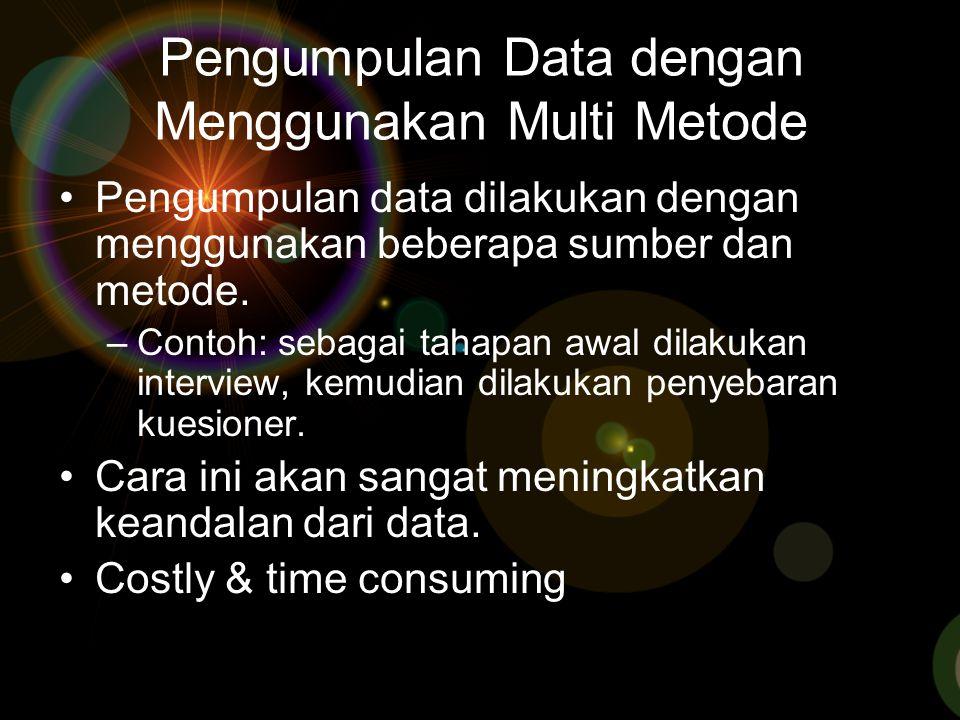 Pengumpulan Data dengan Menggunakan Multi Metode Pengumpulan data dilakukan dengan menggunakan beberapa sumber dan metode. –Contoh: sebagai tahapan aw