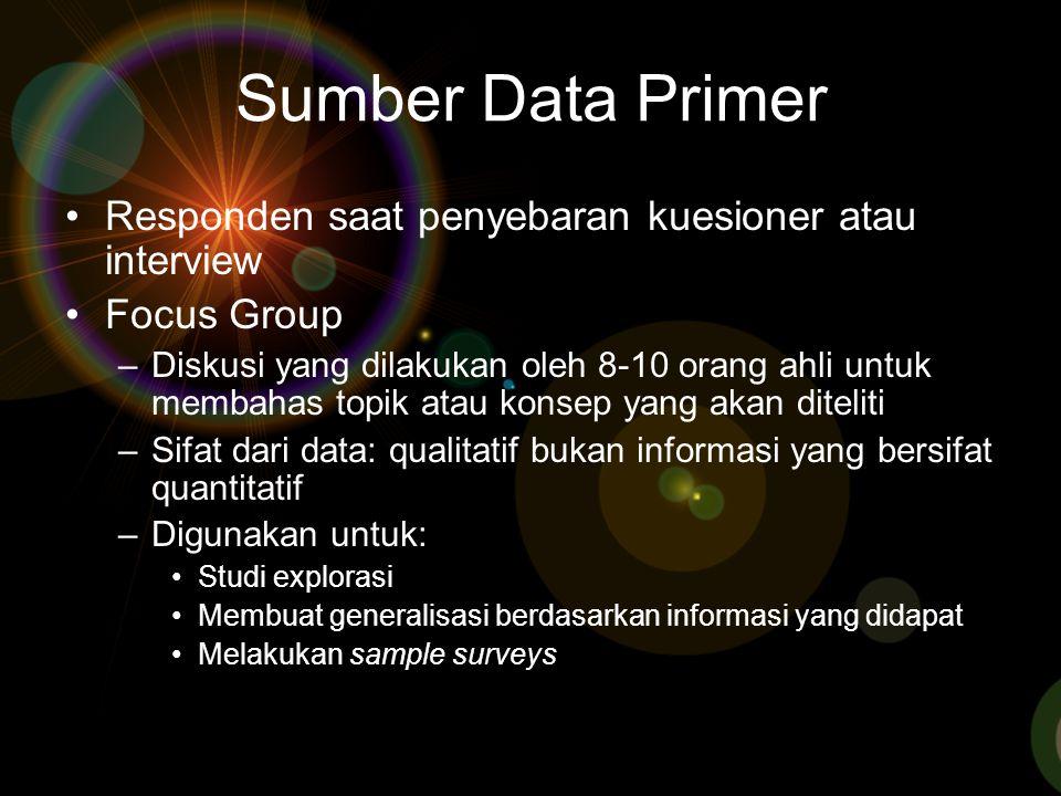 Sumber Data Primer Responden saat penyebaran kuesioner atau interview Focus Group –Diskusi yang dilakukan oleh 8-10 orang ahli untuk membahas topik at