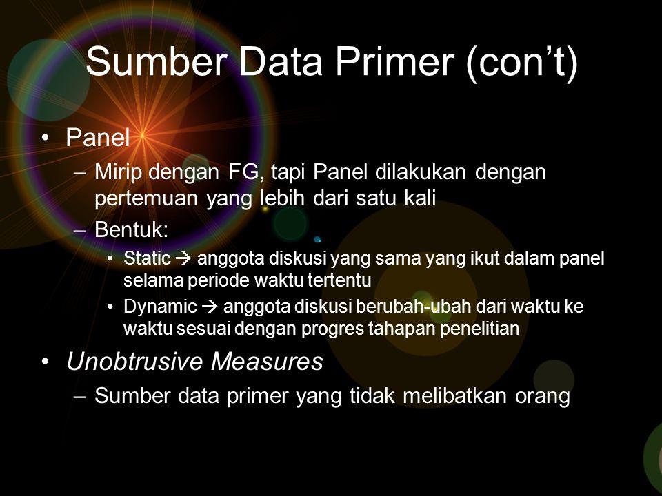 Sumber Data Primer (con't) Panel –Mirip dengan FG, tapi Panel dilakukan dengan pertemuan yang lebih dari satu kali –Bentuk: Static  anggota diskusi y