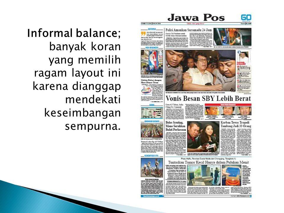 Informal balance; banyak koran yang memilih ragam layout ini karena dianggap mendekati keseimbangan sempurna.