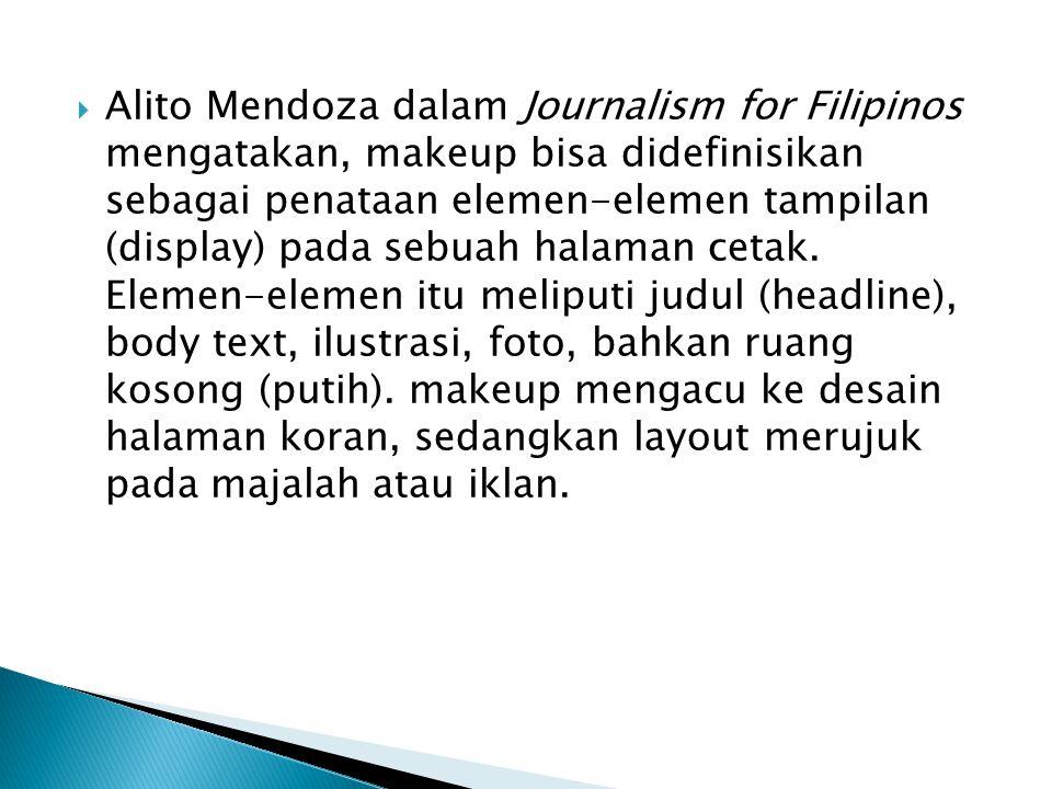  Alito Mendoza dalam Journalism for Filipinos mengatakan, makeup bisa didefinisikan sebagai penataan elemen-elemen tampilan (display) pada sebuah hal