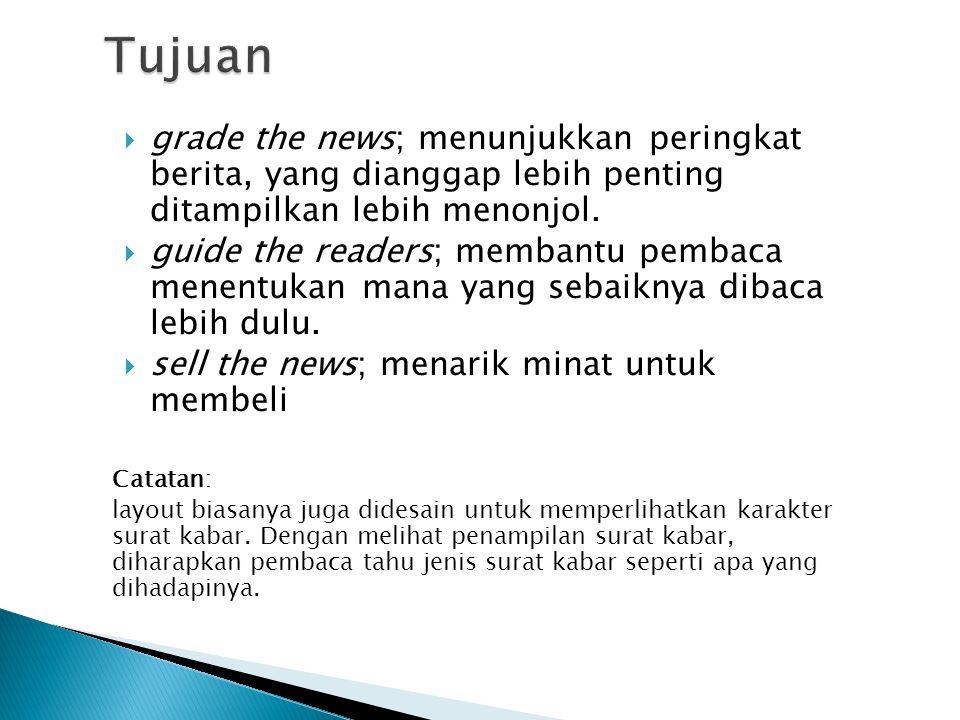  grade the news; menunjukkan peringkat berita, yang dianggap lebih penting ditampilkan lebih menonjol.  guide the readers; membantu pembaca menentuk
