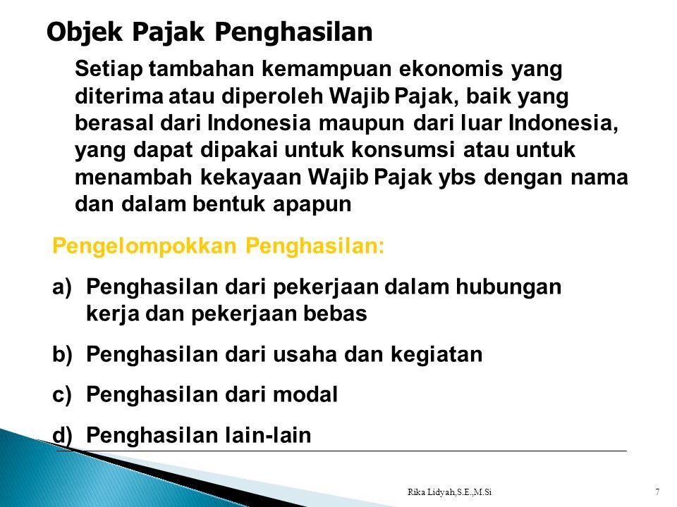 Rika Lidyah,S.E.,M.Si7 Objek Pajak Penghasilan Setiap tambahan kemampuan ekonomis yang diterima atau diperoleh Wajib Pajak, baik yang berasal dari Ind