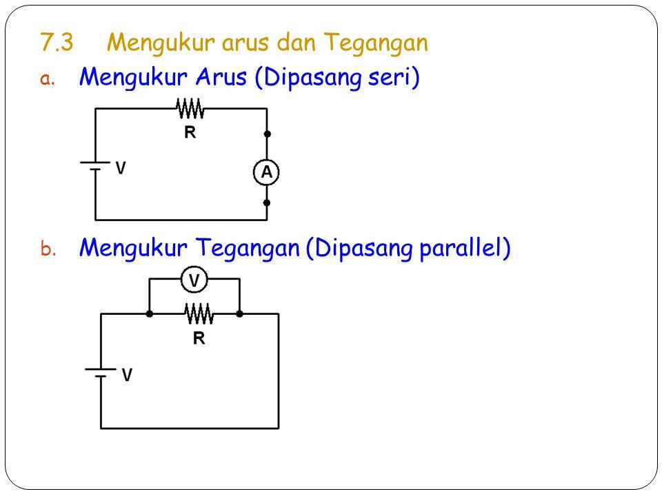 7.3Mengukur arus dan Tegangan a. Mengukur Arus (Dipasang seri) b. Mengukur Tegangan (Dipasang parallel)