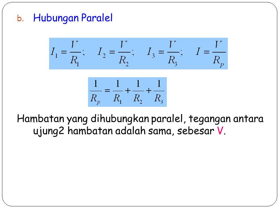 b. Hubungan Paralel Hambatan yang dihubungkan paralel, tegangan antara ujung2 hambatan adalah sama, sebesar V.