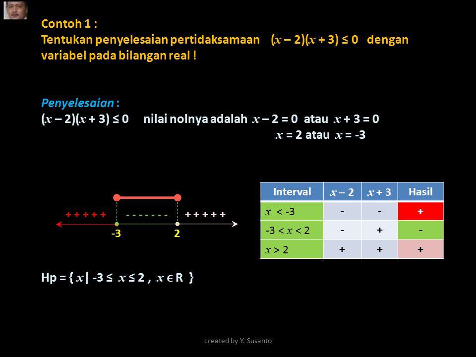 Contoh 1 : Tentukan penyelesaian pertidaksamaan ( x – 2)( x + 3) ≤ 0 dengan variabel pada bilangan real ! Penyelesaian : ( x – 2)( x + 3) ≤ 0 nilai no