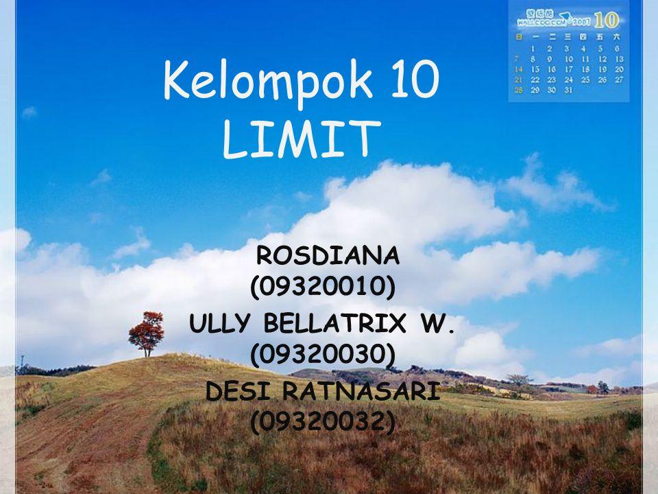 Kelompok 10 LIMIT ROSDIANA (09320010) ULLY BELLATRIX W. (09320030) DESI RATNASARI (09320032)