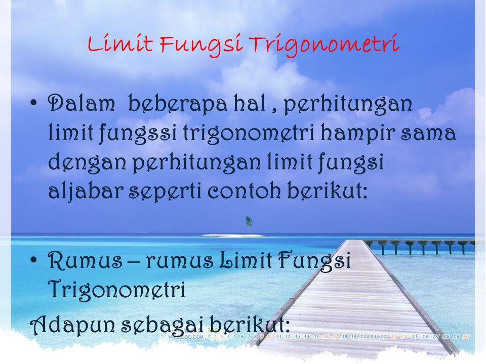 Limit Fungsi Trigonometri Dalam beberapa hal, perhitungan limit fungssi trigonometri hampir sama dengan perhitungan limit fungsi aljabar seperti conto
