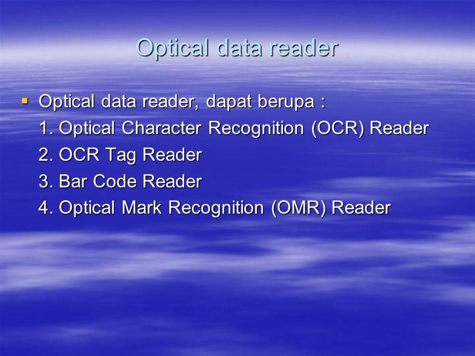 Optical data reader  Optical data reader, dapat berupa : 1. Optical Character Recognition (OCR) Reader 2. OCR Tag Reader 3. Bar Code Reader 4. Optica