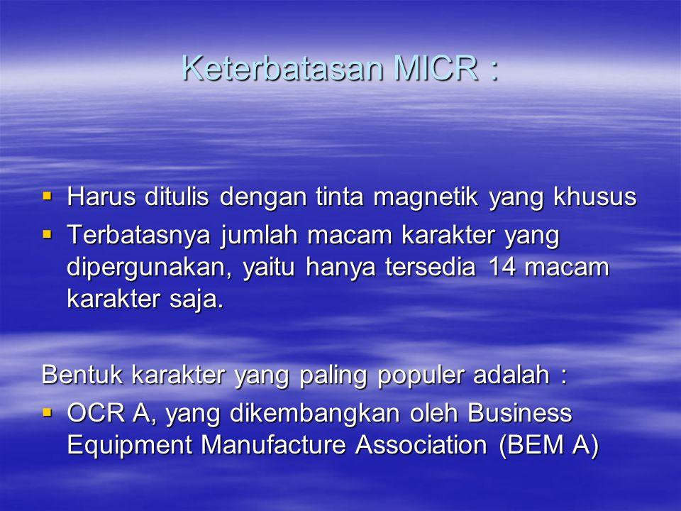 Keterbatasan MICR :  Harus ditulis dengan tinta magnetik yang khusus  Terbatasnya jumlah macam karakter yang dipergunakan, yaitu hanya tersedia 14 m