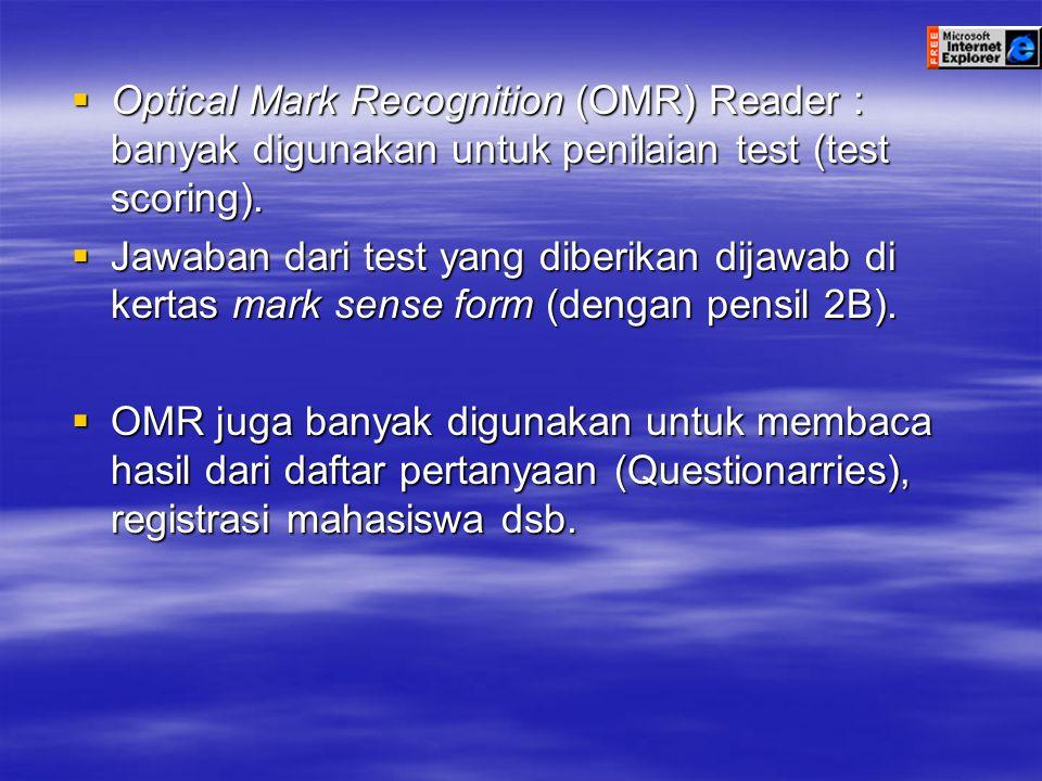  Optical Mark Recognition (OMR) Reader : banyak digunakan untuk penilaian test (test scoring).  Jawaban dari test yang diberikan dijawab di kertas m