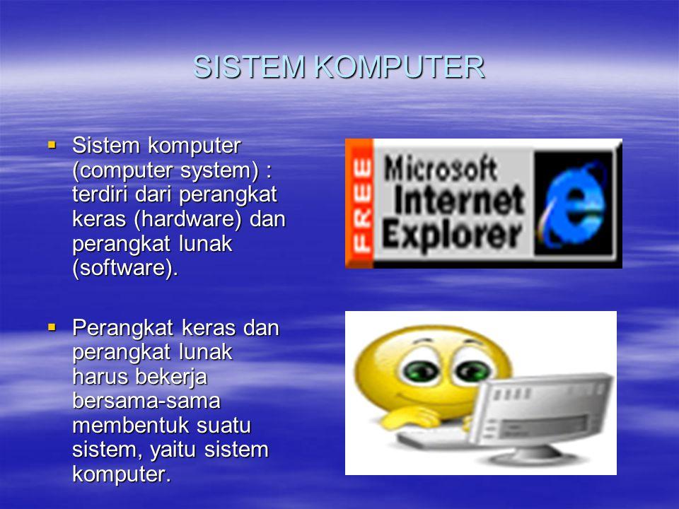 SISTEM KOMPUTER  Sistem komputer (computer system) : terdiri dari perangkat keras (hardware) dan perangkat lunak (software).  Perangkat keras dan pe