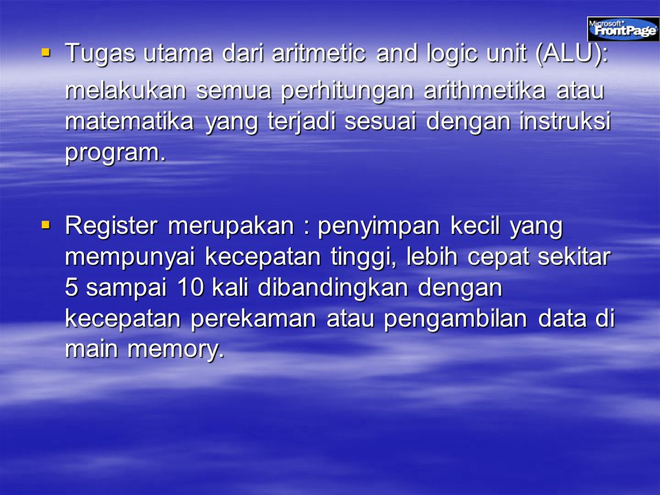  Tugas utama dari aritmetic and logic unit (ALU): melakukan semua perhitungan arithmetika atau matematika yang terjadi sesuai dengan instruksi program.