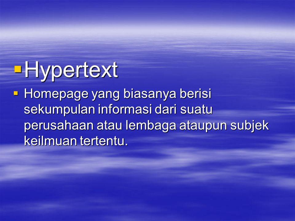  Hypertext  Homepage yang biasanya berisi sekumpulan informasi dari suatu perusahaan atau lembaga ataupun subjek keilmuan tertentu.
