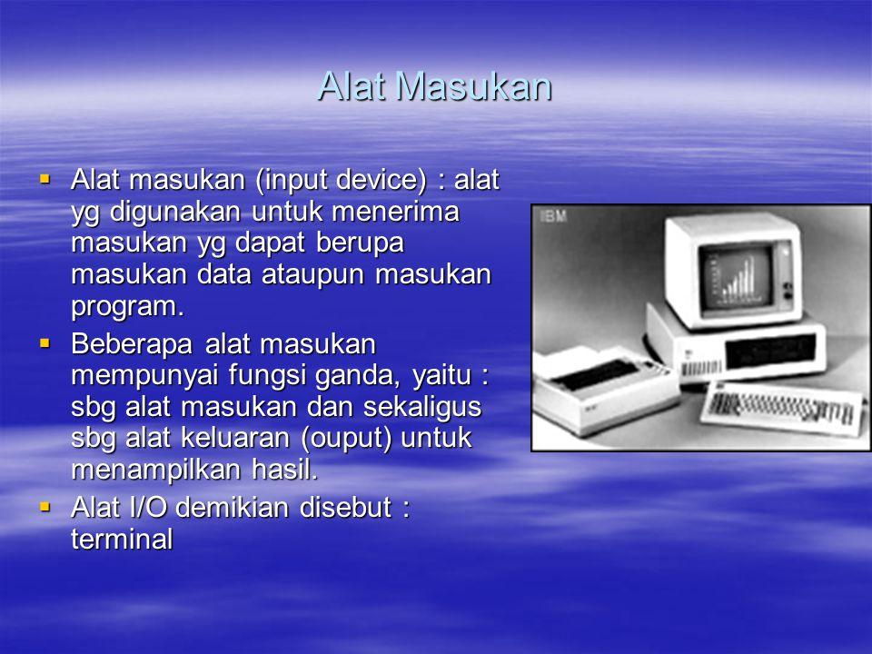 Alat Masukan  Alat masukan (input device) : alat yg digunakan untuk menerima masukan yg dapat berupa masukan data ataupun masukan program.  Beberapa