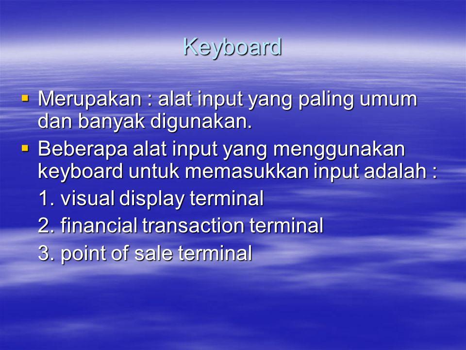 Keyboard  Merupakan : alat input yang paling umum dan banyak digunakan.  Beberapa alat input yang menggunakan keyboard untuk memasukkan input adalah