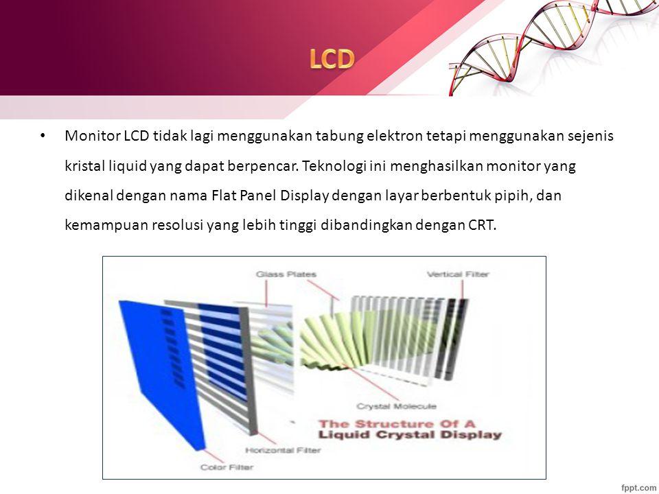 Monitor LCD tidak lagi menggunakan tabung elektron tetapi menggunakan sejenis kristal liquid yang dapat berpencar. Teknologi ini menghasilkan monitor