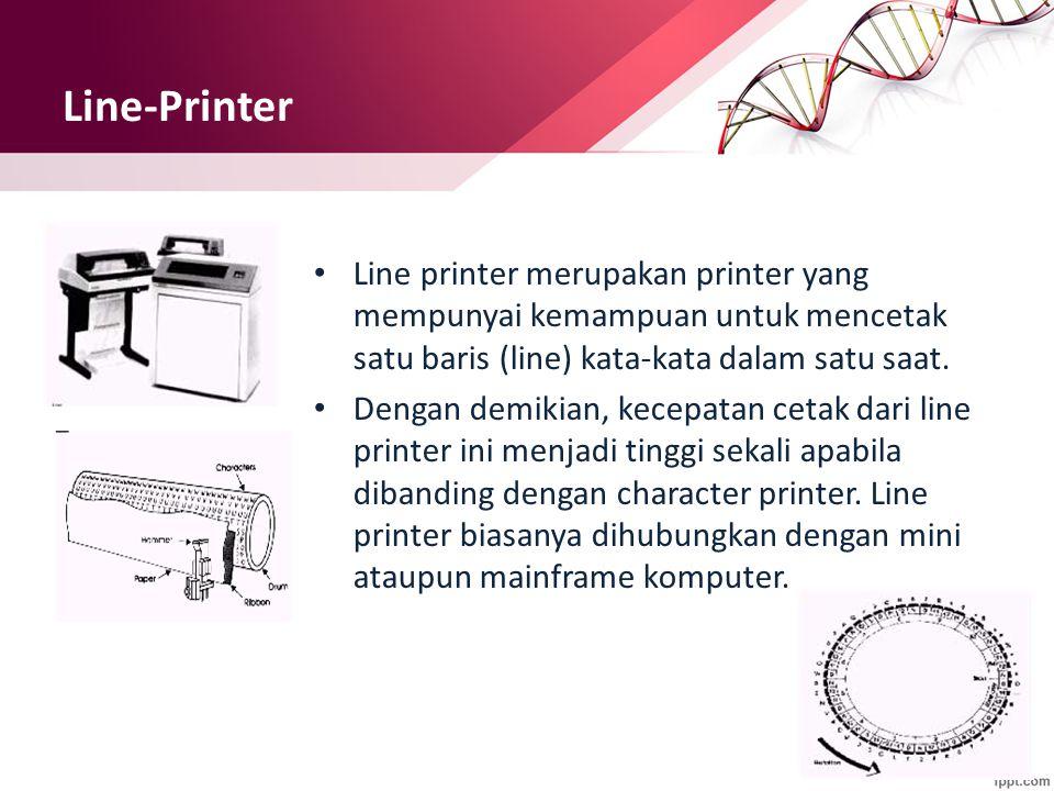 Line-Printer Line printer merupakan printer yang mempunyai kemampuan untuk mencetak satu baris (line) kata-kata dalam satu saat. Dengan demikian, kece