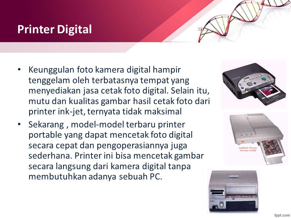 Printer Digital Keunggulan foto kamera digital hampir tenggelam oleh terbatasnya tempat yang menyediakan jasa cetak foto digital. Selain itu, mutu dan