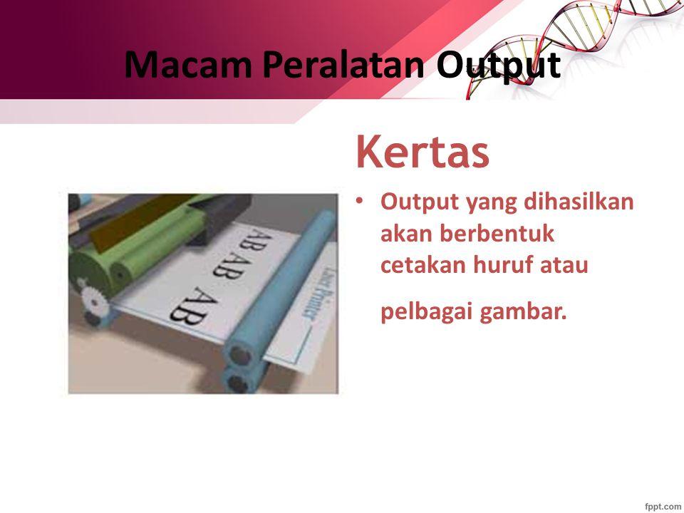 Kertas Output yang dihasilkan akan berbentuk cetakan huruf atau pelbagai gambar. Macam Peralatan Output