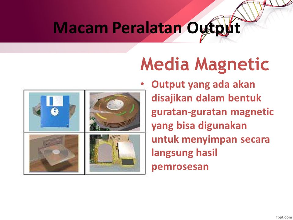 Macam Peralatan Output Media Magnetic Output yang ada akan disajikan dalam bentuk guratan-guratan magnetic yang bisa digunakan untuk menyimpan secara