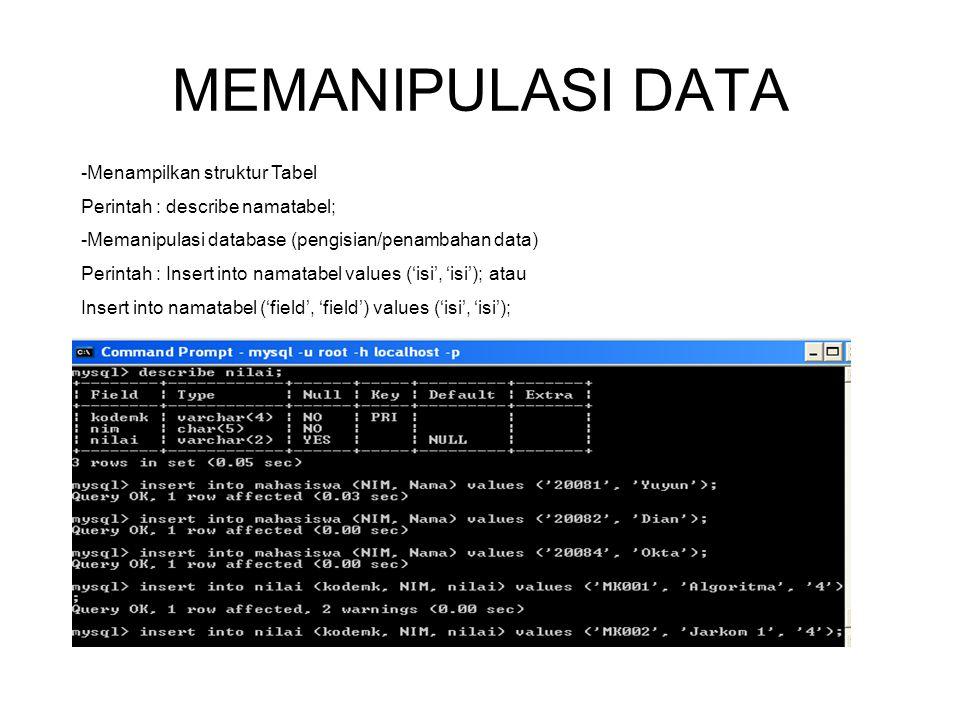 MEMANIPULASI DATA -Menampilkan struktur Tabel Perintah : describe namatabel; -Memanipulasi database (pengisian/penambahan data) Perintah : Insert into