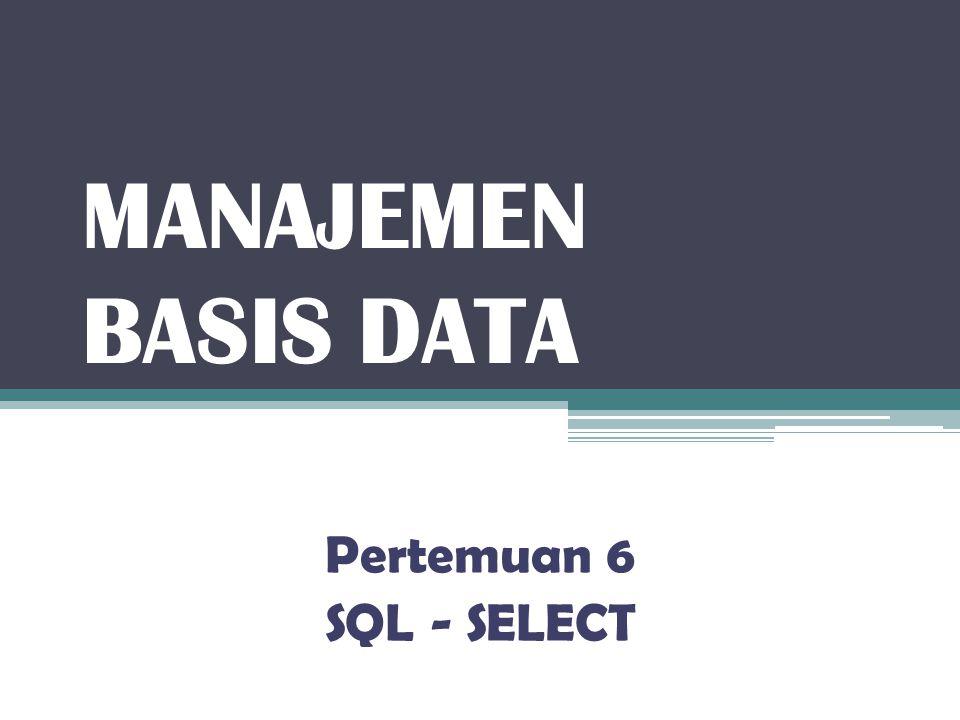 MANAJEMEN BASIS DATA Pertemuan 6 SQL - SELECT