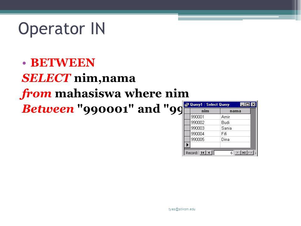 Operator IN BETWEEN SELECT nim,nama from mahasiswa where nim Between 990001 and 990006 tyas@stikom.edu
