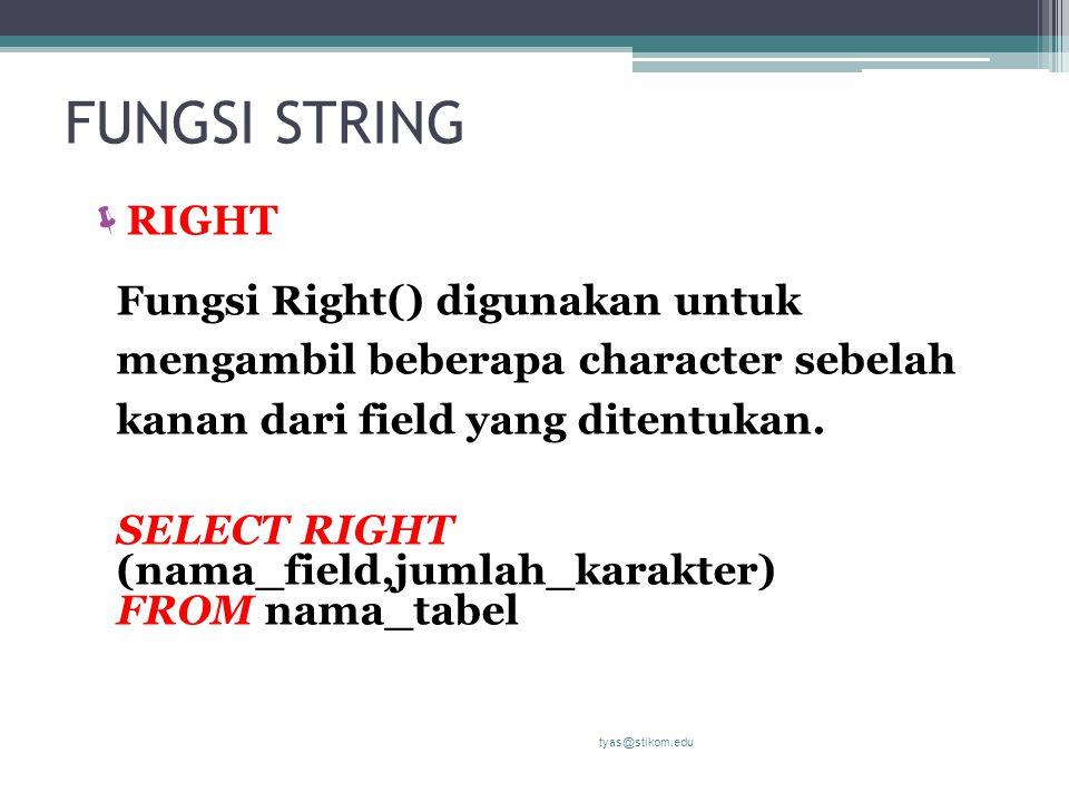 FUNGSI STRING  RIGHT Fungsi Right() digunakan untuk mengambil beberapa character sebelah kanan dari field yang ditentukan. SELECT RIGHT (nama_field,j