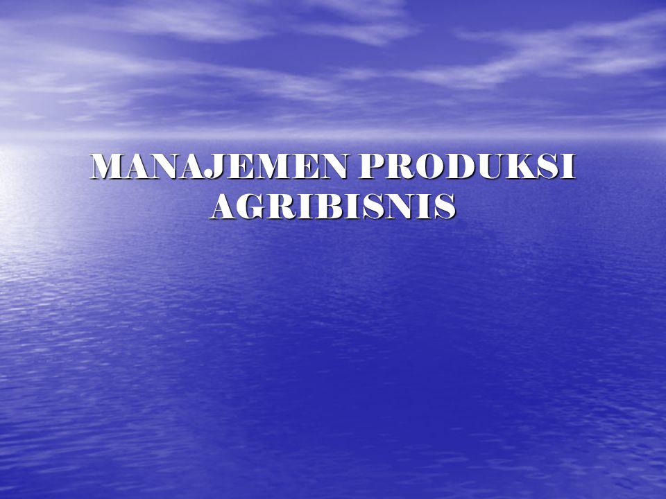 PENDAHULUAN Produksi Agribisnis  Seperangkat prosedur dan kegiatan yang terjadi dalam penciptaan produk agribisnis (produk usaha pertanian, peternakan, perikanan, kehutanan dan hasil olahan produk).