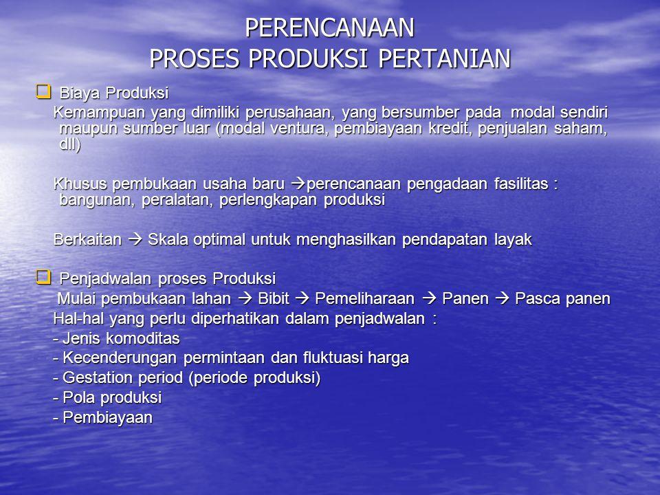 PERENCANAAN PROSES PRODUKSI PERTANIAN  Biaya Produksi Kemampuan yang dimiliki perusahaan, yang bersumber pada modal sendiri maupun sumber luar (modal