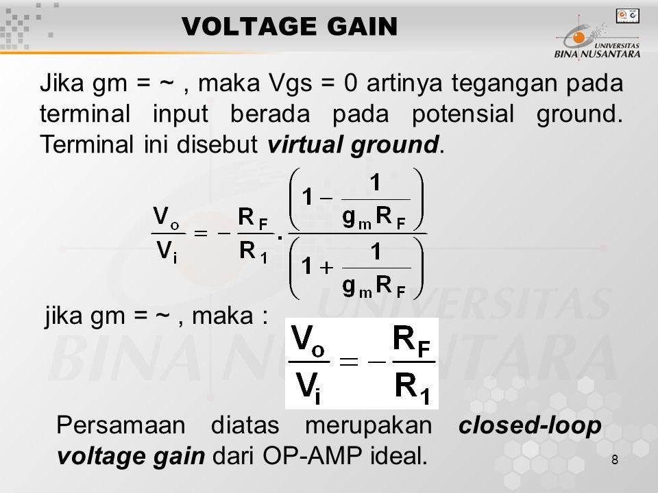 8 VOLTAGE GAIN Jika gm = ~, maka Vgs = 0 artinya tegangan pada terminal input berada pada potensial ground.