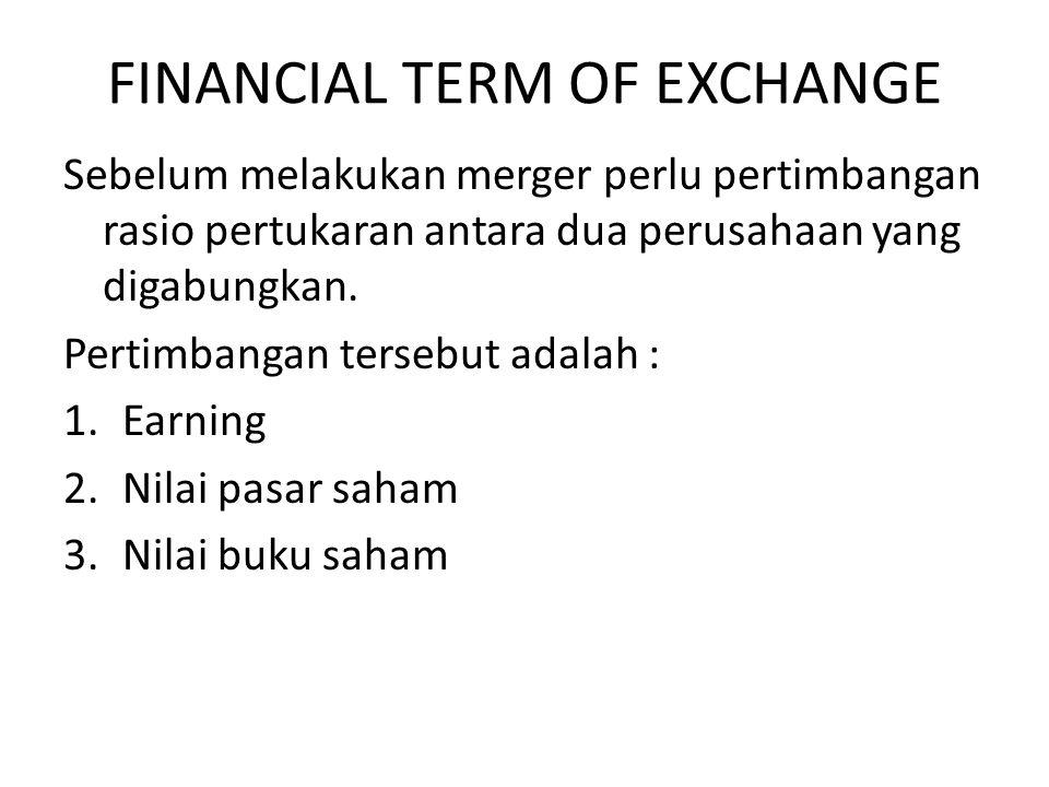FINANCIAL TERM OF EXCHANGE Sebelum melakukan merger perlu pertimbangan rasio pertukaran antara dua perusahaan yang digabungkan. Pertimbangan tersebut
