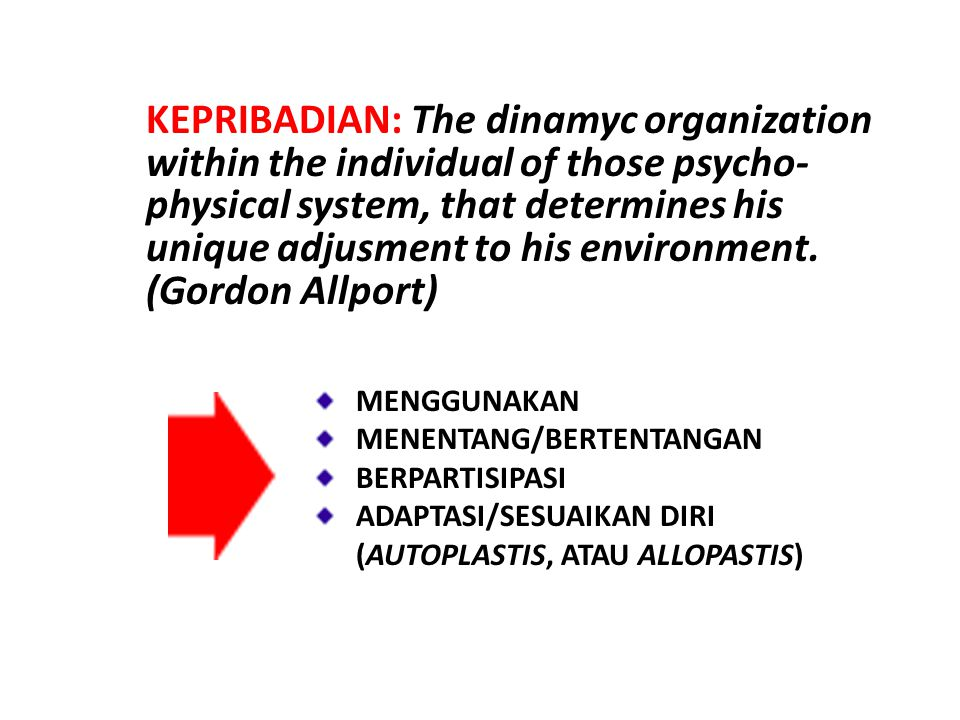 KEPRIBADIAN: The dinamyc organization within the individual of those psycho- physical system, that determines his unique adjusment to his environment.