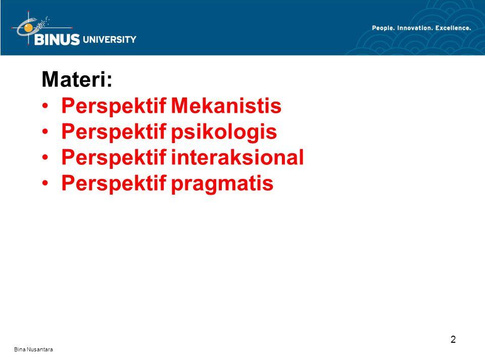 Bina Nusantara 3 Tujuan Mahasiswa dapat memahami fungsi dan peranan setiap pendekatan dalam menjelaskan fenomena komunikasi