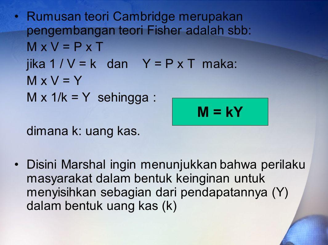 Rumusan teori Cambridge merupakan pengembangan teori Fisher adalah sbb: M x V = P x T jika 1 / V = k dan Y = P x T maka: M x V = Y M x 1/k = Y sehingg